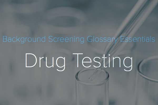 Drug Testing: Background Screening Glossary Essentials
