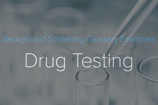 Drug Testing: Background Screening Glossary Essentials