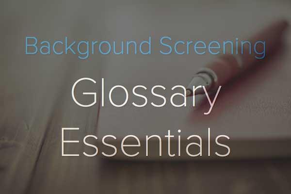 Background Screening Glossary: Essentials