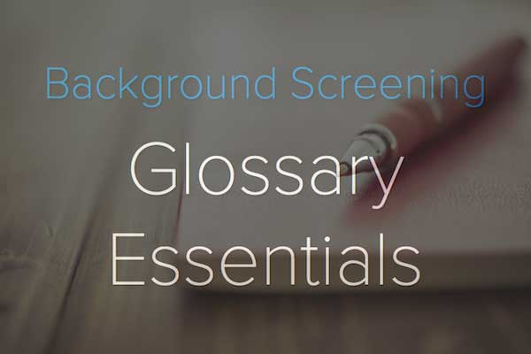 Background Screening Glossary: Essentials